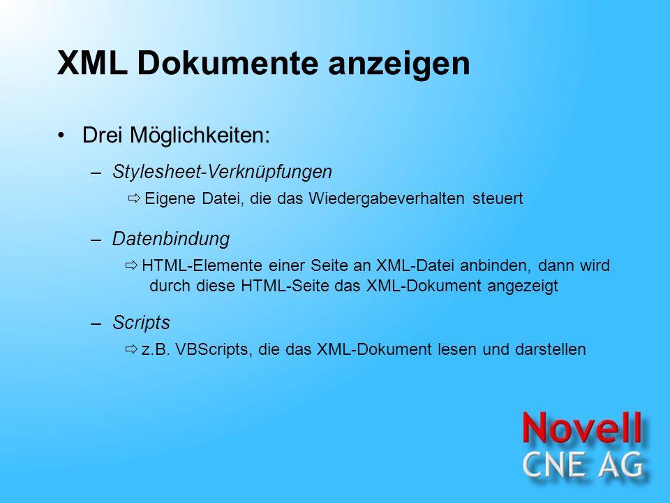 XML Dokumente anzeigen Drei Möglichkeiten: –Stylesheet-Verknüpfungen –Datenbindung Eigene Datei, die das Wiedergabeverhalten steuert HTML-Elemente einer Seite an XML-Datei anbinden, dann wird durch diese HTML-Seite das XML-Dokument angezeigt –Scripts z.B.