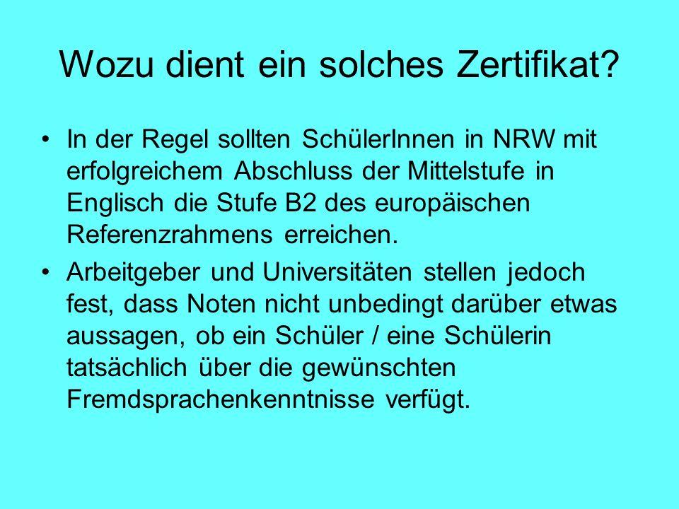 Wozu dient ein solches Zertifikat? In der Regel sollten SchülerInnen in NRW mit erfolgreichem Abschluss der Mittelstufe in Englisch die Stufe B2 des e
