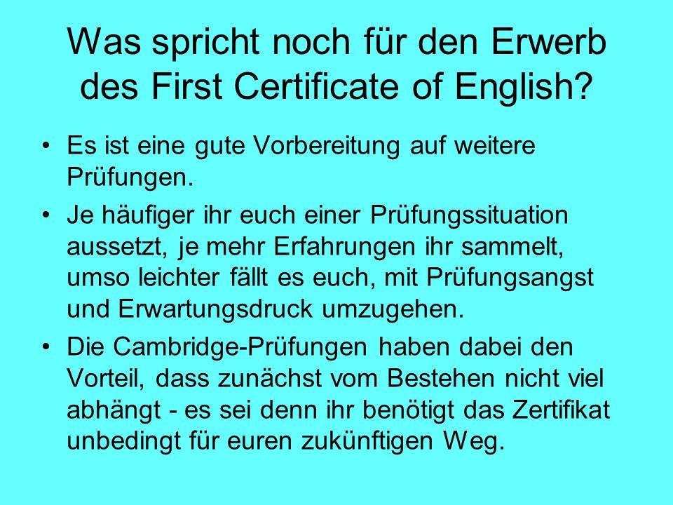 Was spricht noch für den Erwerb des First Certificate of English? Es ist eine gute Vorbereitung auf weitere Prüfungen. Je häufiger ihr euch einer Prüf