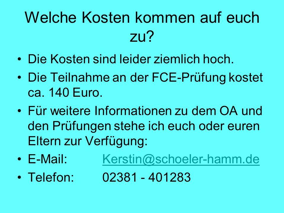 Welche Kosten kommen auf euch zu? Die Kosten sind leider ziemlich hoch. Die Teilnahme an der FCE-Prüfung kostet ca. 140 Euro. Für weitere Informatione