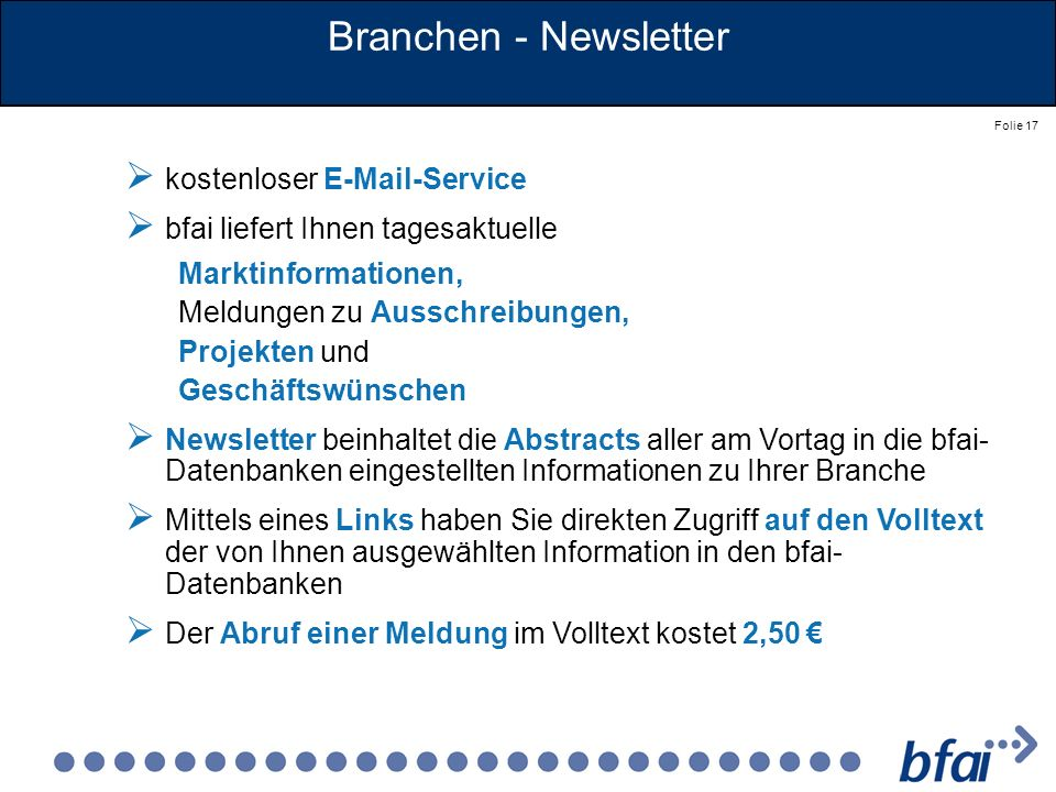 Folie 17 Branchen - Newsletter kostenloser E-Mail-Service bfai liefert Ihnen tagesaktuelle Marktinformationen, Meldungen zu Ausschreibungen, Projekten
