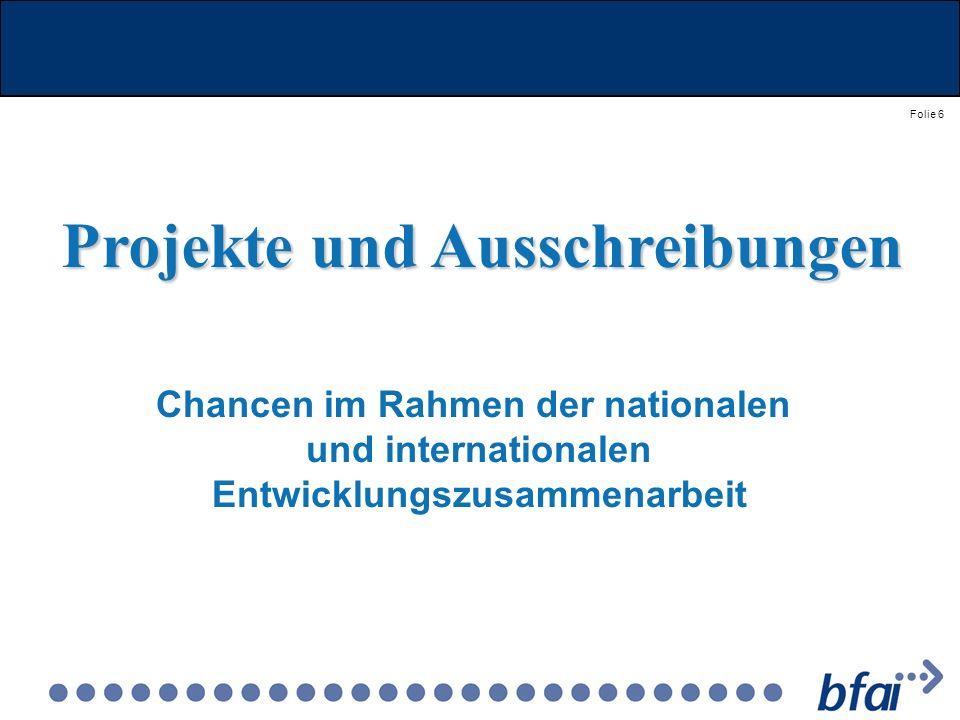 Folie 6 Projekte und Ausschreibungen Chancen im Rahmen der nationalen und internationalen Entwicklungszusammenarbeit