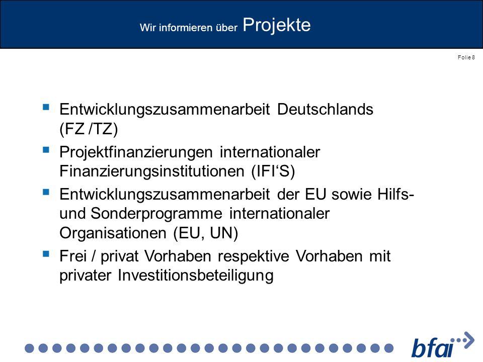 Folie 8 Entwicklungszusammenarbeit Deutschlands (FZ /TZ) Projektfinanzierungen internationaler Finanzierungsinstitutionen (IFIS) Entwicklungszusammena