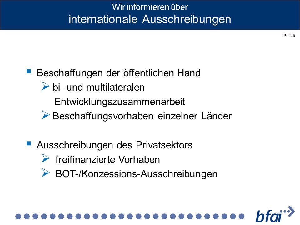 Folie 9 Wir informieren über internationale Ausschreibungen Beschaffungen der öffentlichen Hand bi- und multilateralen Entwicklungszusammenarbeit Besc