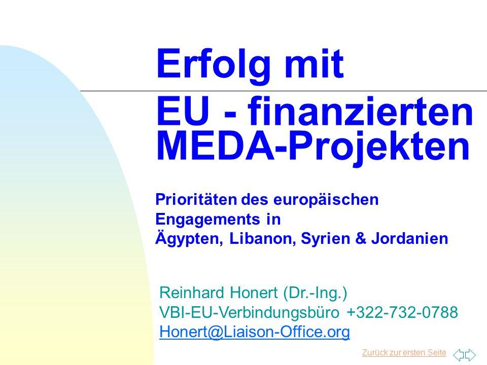 Zurück zur ersten Seite Erfolg mit EU - finanzierten MEDA-Projekten Prioritäten des europäischen Engagements in Ägypten, Libanon, Syrien & Jordanien Reinhard Honert (Dr.-Ing.) VBI-EU-Verbindungsbüro +322-732-0788 Honert@Liaison-Office.org