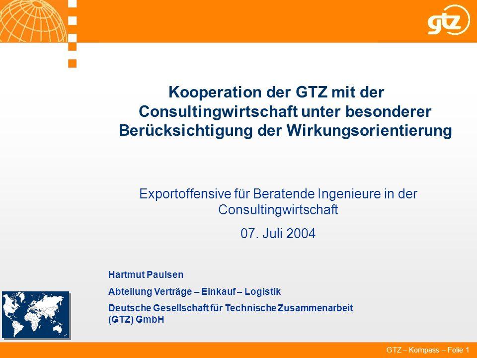 GTZ – Kompass – Folie 1 Kooperation der GTZ mit der Consultingwirtschaft unter besonderer Berücksichtigung der Wirkungsorientierung Exportoffensive fü
