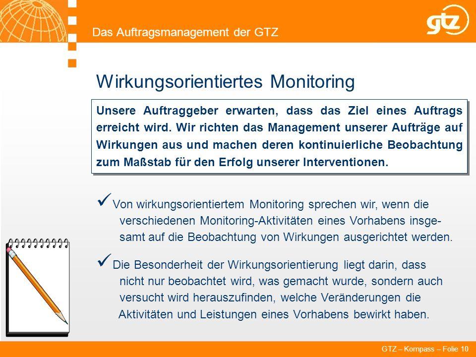 GTZ – Kompass – Folie 10 Wirkungsorientiertes Monitoring Das Auftragsmanagement der GTZ Unsere Auftraggeber erwarten, dass das Ziel eines Auftrags err