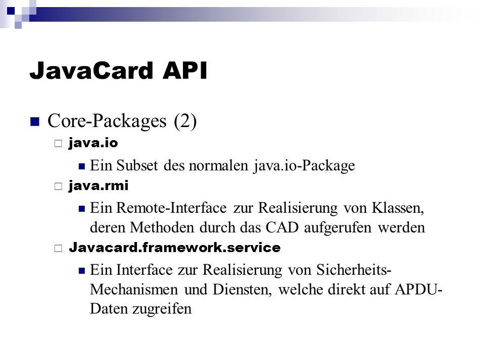 JavaCard API Core-Packages (2) java.io Ein Subset des normalen java.io-Package java.rmi Ein Remote-Interface zur Realisierung von Klassen, deren Metho