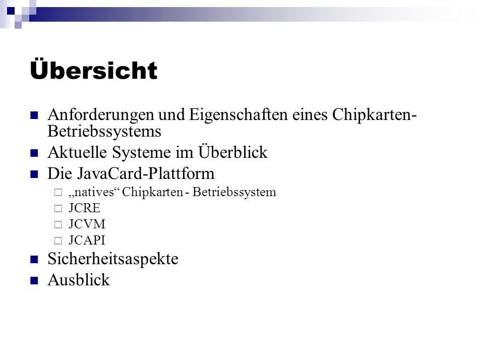 Übersicht Anforderungen und Eigenschaften eines Chipkarten- Betriebssystems Aktuelle Systeme im Überblick Die JavaCard-Plattform natives Chipkarten -