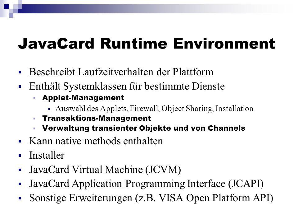 JavaCard Runtime Environment Beschreibt Laufzeitverhalten der Plattform Enthält Systemklassen für bestimmte Dienste Applet-Management Auswahl des Appl