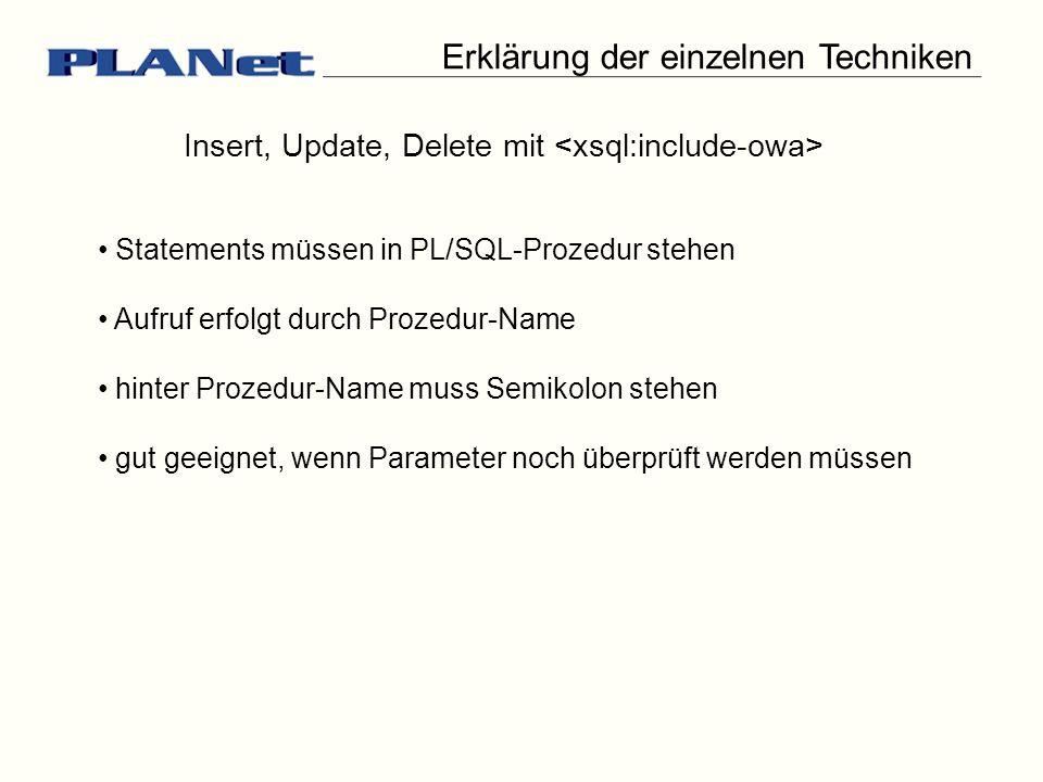 Erklärung der einzelnen Techniken Insert, Update, Delete mit Statements müssen in PL/SQL-Prozedur stehen Aufruf erfolgt durch Prozedur-Name hinter Prozedur-Name muss Semikolon stehen gut geeignet, wenn Parameter noch überprüft werden müssen