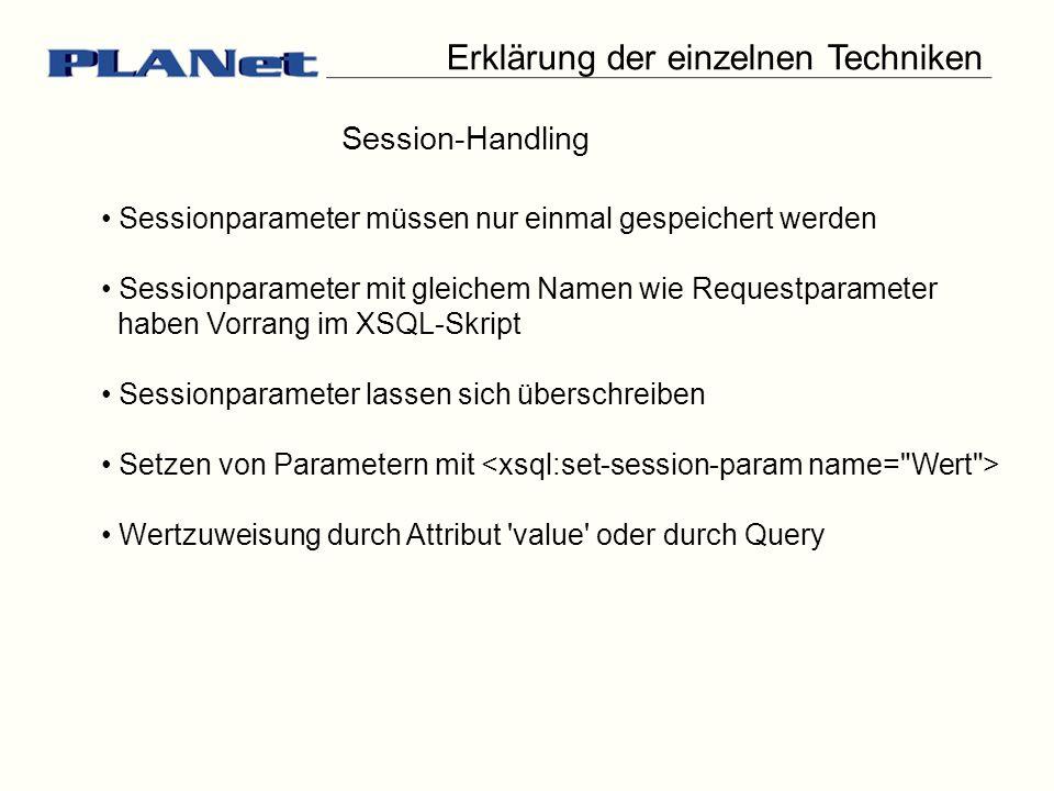 Erklärung der einzelnen Techniken Session-Handling Sessionparameter müssen nur einmal gespeichert werden Sessionparameter mit gleichem Namen wie Reque