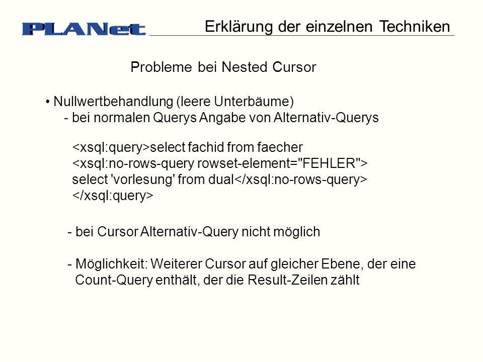 Erklärung der einzelnen Techniken Probleme bei Nested Cursor Nullwertbehandlung (leere Unterbäume) - bei normalen Querys Angabe von Alternativ-Querys