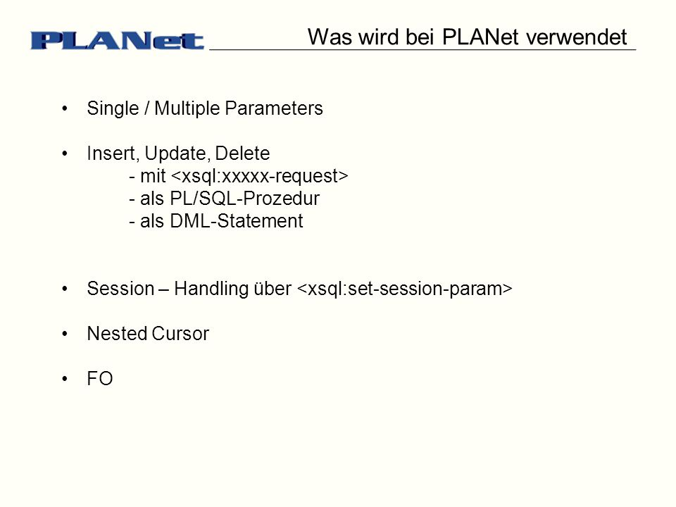 Was wird bei PLANet verwendet Single / Multiple Parameters Insert, Update, Delete - mit - als PL/SQL-Prozedur - als DML-Statement Session – Handling über Nested Cursor FO