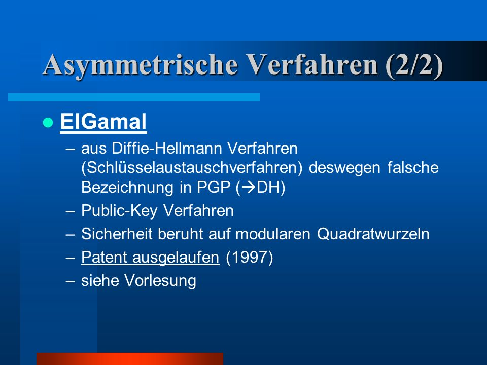 Asymmetrische Verfahren (1/2) RSA –Rivest, Shamir, Adleman –Public-Key Verfahren –patentiert bis 20.10.2000 –Beschränke Schlüssellänge durch Verwendun