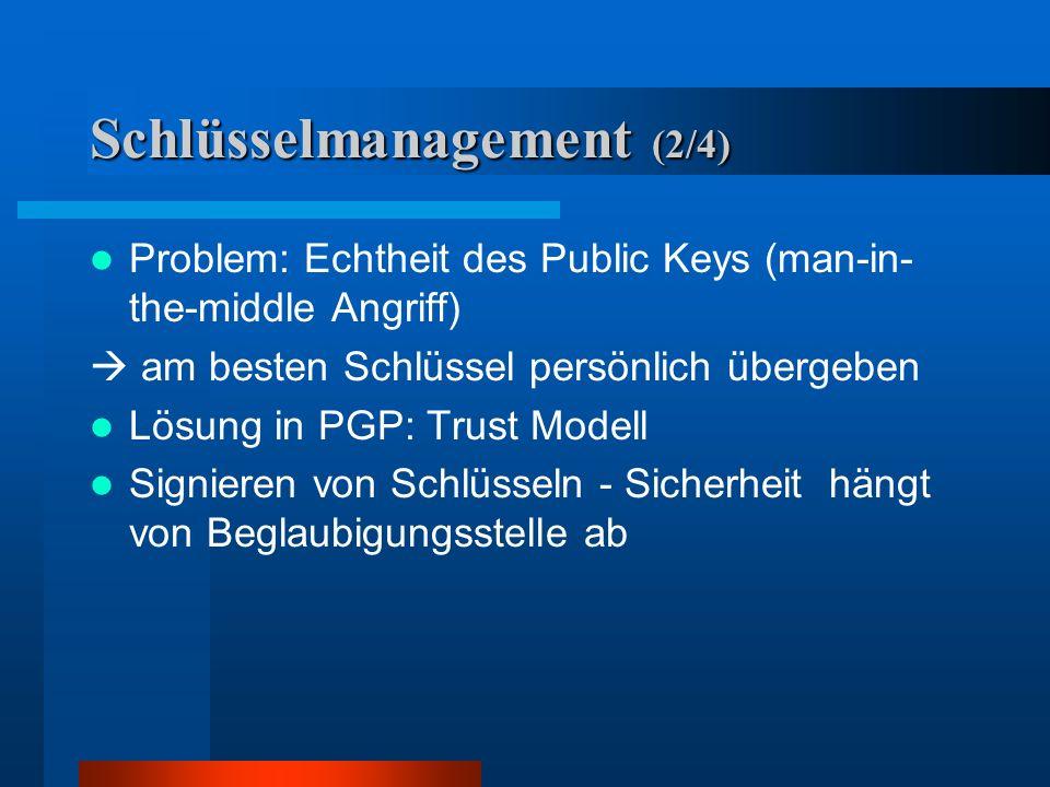 Schlüsselmanagement (1/4) Kombination zwischen asymmetrischen und symmetrischen Verfahren symmetrische Verfahren: –Nach einmaliger Auswahl des Benutze