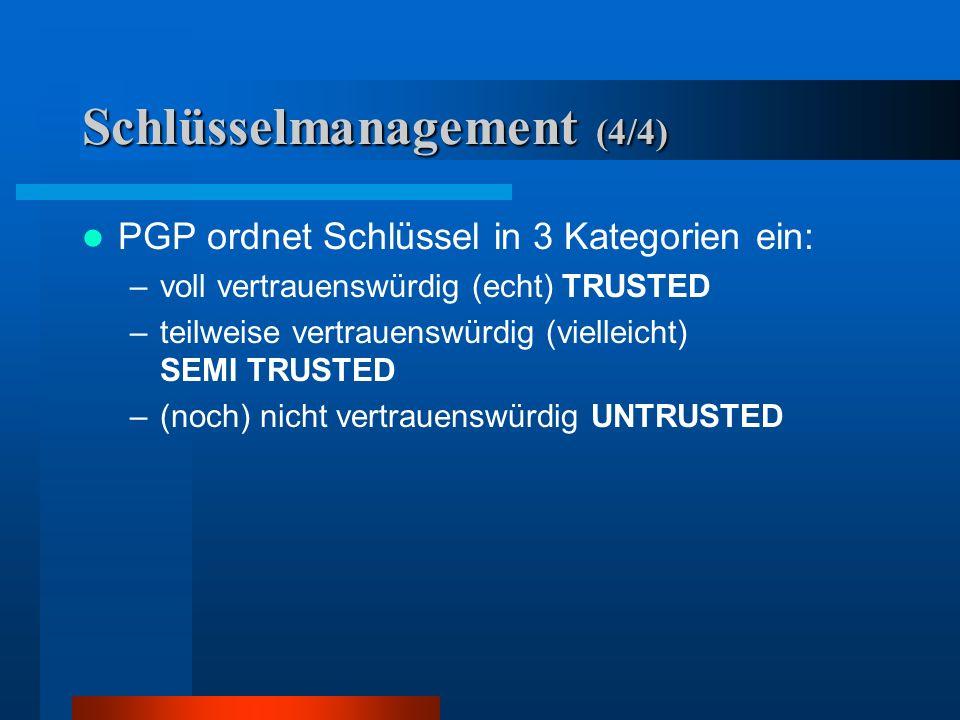 Schlüsselmanagment (3/4) PGP verwendet zwei Kriterien, um Public- Schlüssel einzuordnen 1Gehört der Schlüssel der Person 2Ist diese unterschreibende P