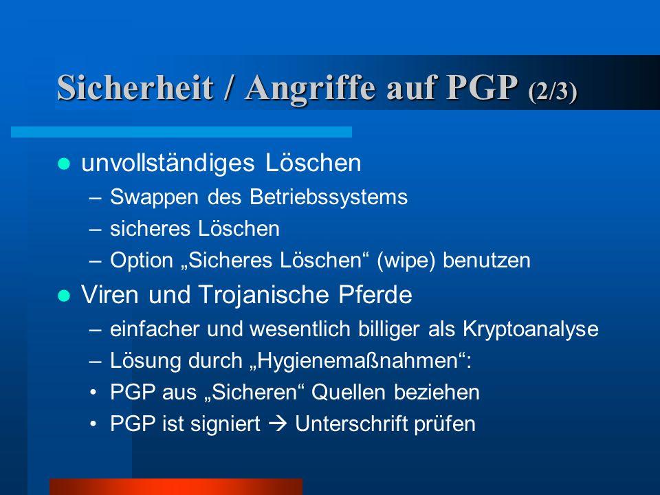 Sicherheit / Angriffe auf PGP (1/3) privater Schlüssel fällt in falsche Hände ( Mehrbenutzersysteme) –Schlüssel durch Passphrase geschützt –Gute Passp