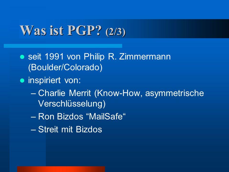 Was ist PGP? (1/3) PGP = Pretty Good Privacy = Ziemlich gute Privatsphäre De-Facto Standard für Verschlüsselung und Signieren von Email