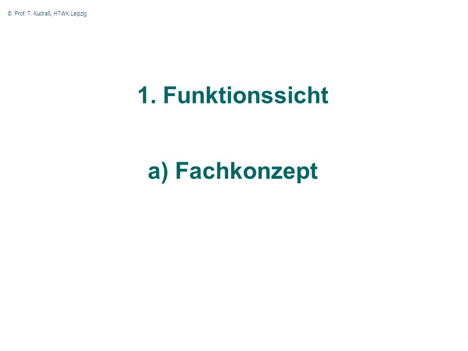 © Prof. T. Kudraß, HTWK Leipzig 5 1. Funktionssicht a) Fachkonzept
