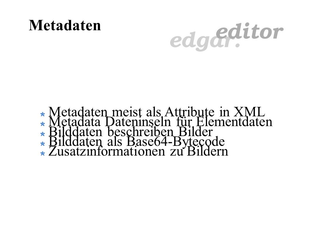 Metadaten Metadaten sind Daten über Daten Verweis Suchhilfe (Headwords, Catchwords) Indexbildung (Datenbanken) Zielgruppen (PICS) Information (Author, Rechte, etc.)