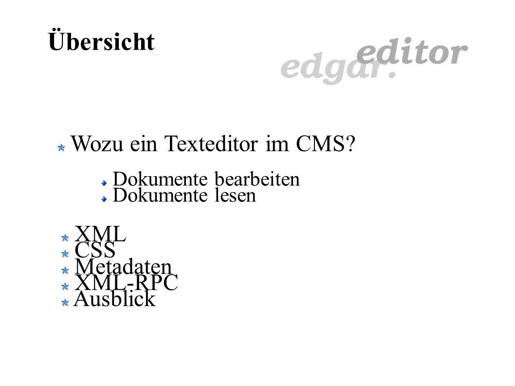 Edgar - Ein Texteditor Edgar ist ein WYSIWYG - Editor Edgar ist als Java-Applet implementiert Signiert (Self-Signed Certificate) JDK1.4 (xml, swing) Framebasiert und integriert XML und CSS Minimierung des XML-Baumes Konfiguration über XML Einbindung von Metadaten