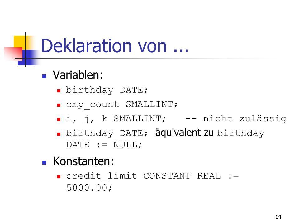 13 Nutzerdefinierte Unterdatentypen SUBTYPE CHARACTER IS CHAR Eigene Unterdatentypen Wertebereich f ü r Datentyp Kein neuer Datentyp Z. B.: SUBTYPE Bi