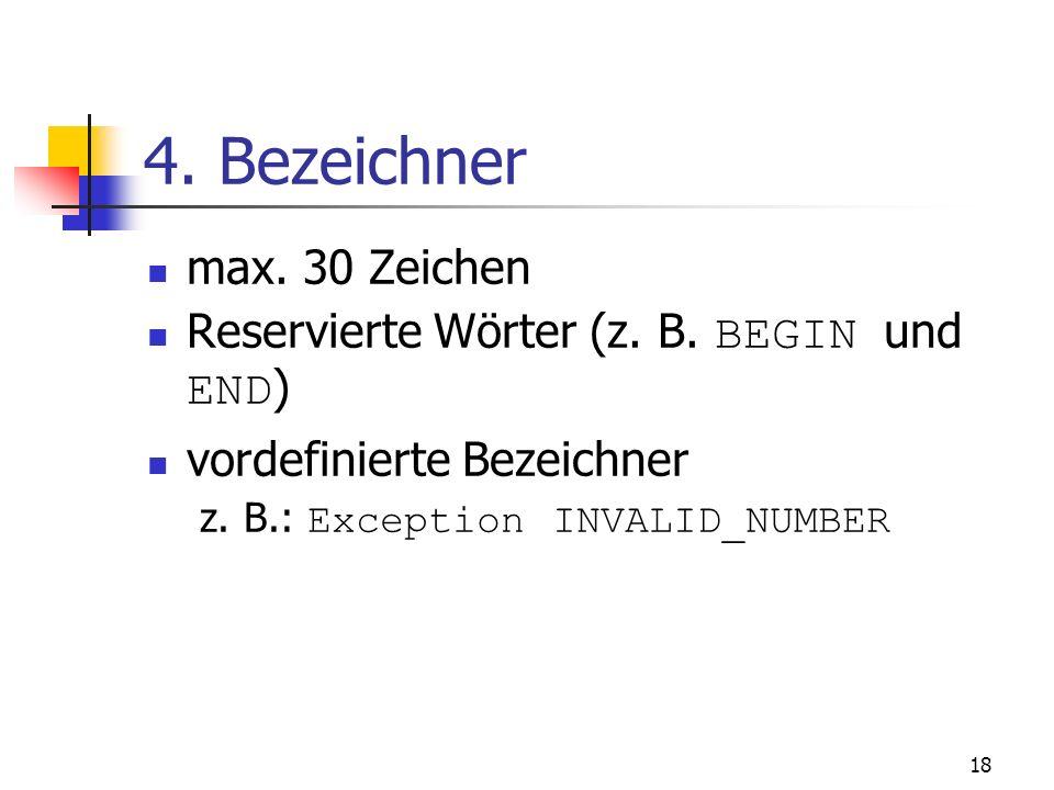 17 Wertzuweisungen 1. Wertzuweisungszeichen: := tax := price * taxe_rate; bonus := current_salary * 0.10; amount := TO_NUMBER(SUBSTR(750 dollars, 1, 3