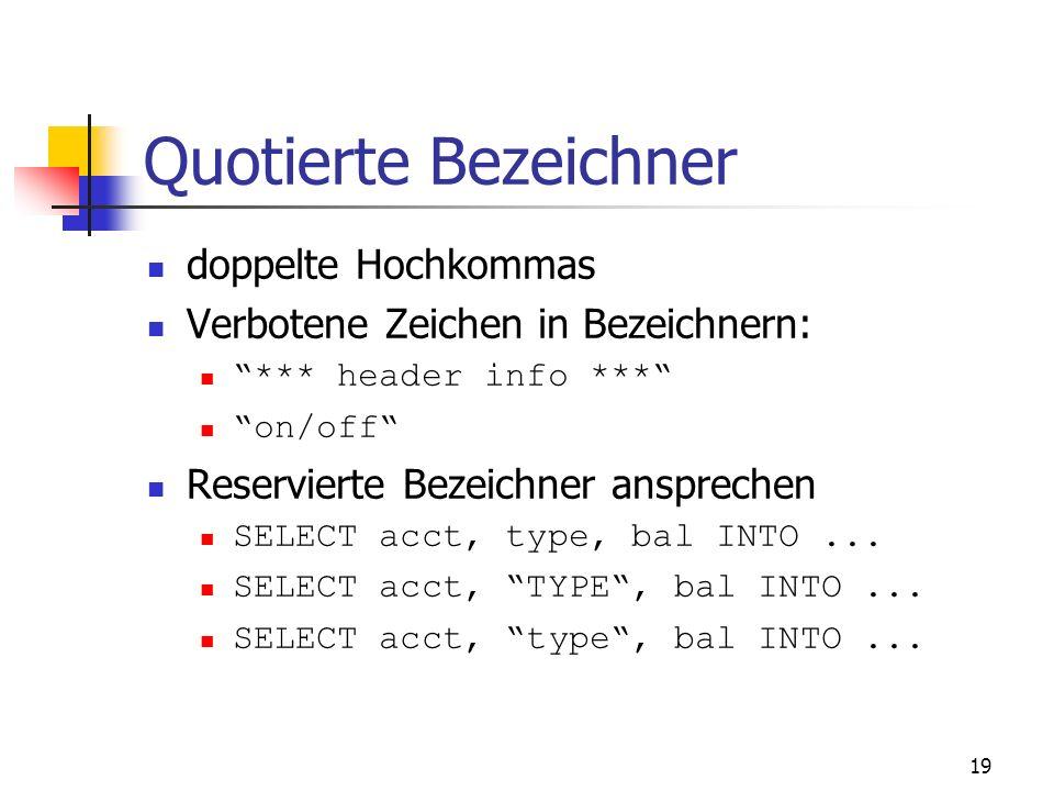 18 4. Bezeichner max. 30 Zeichen Reservierte Wörter (z. B. BEGIN und END ) vordefinierte Bezeichner z. B.: Exception INVALID_NUMBER