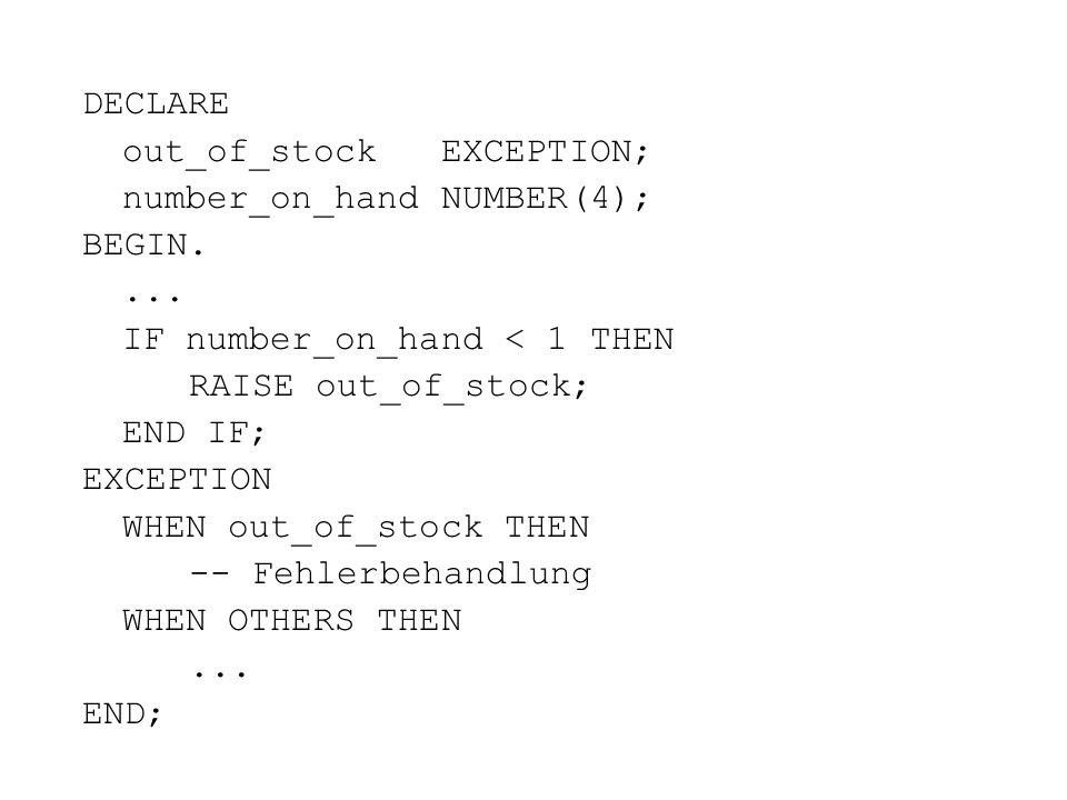 24 6. Fehlerbehandlung bei Fehler Exception ausgelöst Reaktion in Ausnahmebehandlungsblock Funktionen SQLCODE und SQLERRM Interne Ausnahmefehler: ZERO