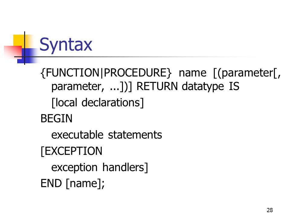 27 7. Unterprogramme Prozeduren und Funktionen Unterprogrammblöcke mit Einteilungen Funktionen mind. 1 RETURN - Anweisungen ( PROGRAM_ERROR )