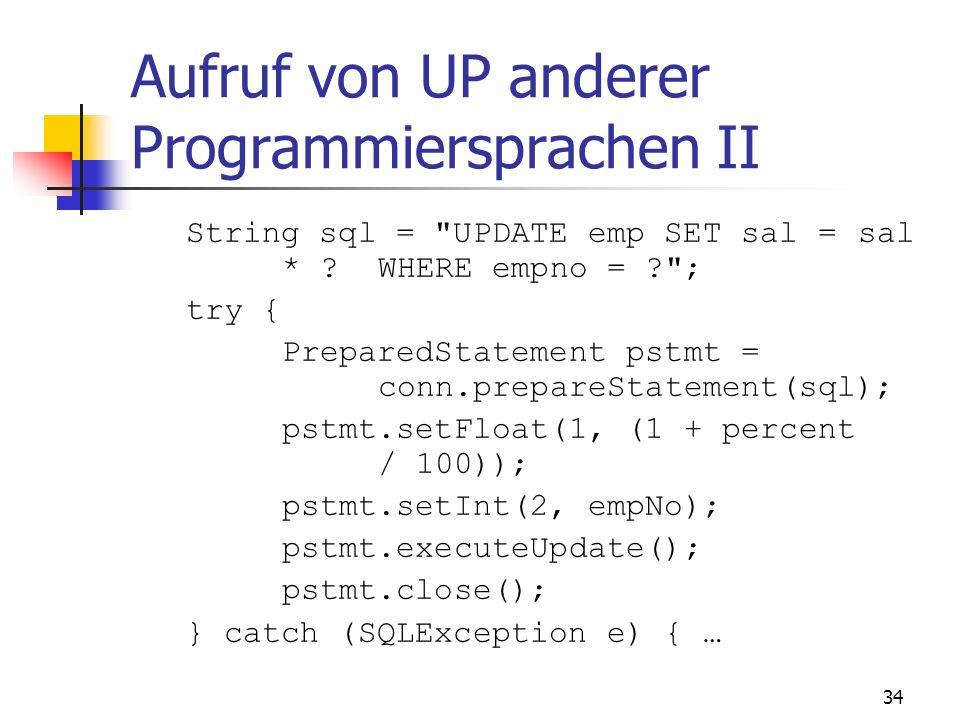 33 Aufruf von UP anderer Programmiersprachen I import java.sql.*; import oracle.jdbc.driver.*; public class Adjuster { public static void raiseSalary