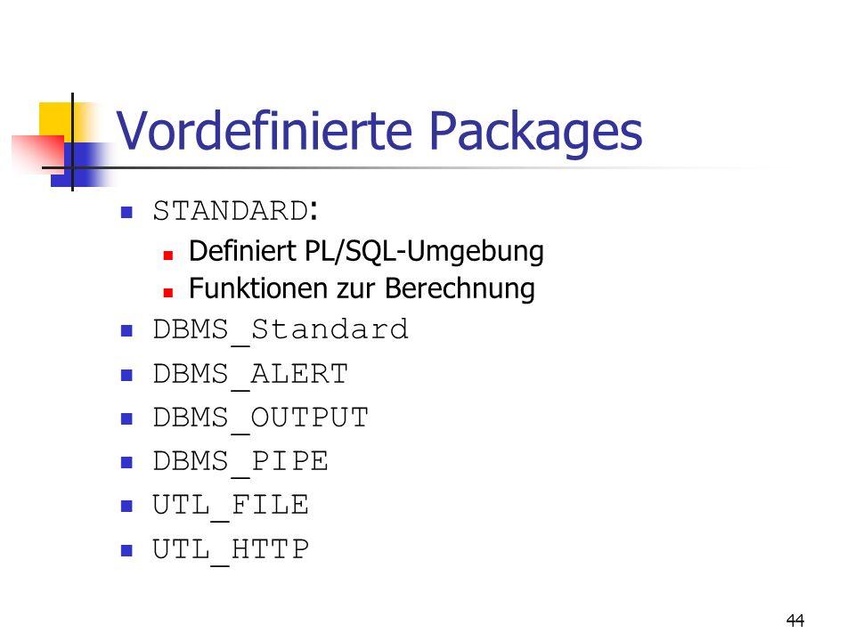 43 Vorteile Modularität und Datenkapselung Bessere Performance: Laden des gesamten Packages