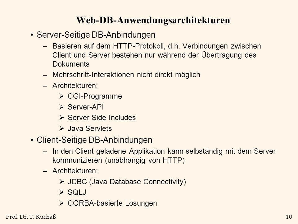 Prof. Dr. T. Kudraß10 Web-DB-Anwendungsarchitekturen Server-Seitige DB-Anbindungen –Basieren auf dem HTTP-Protokoll, d.h. Verbindungen zwischen Client