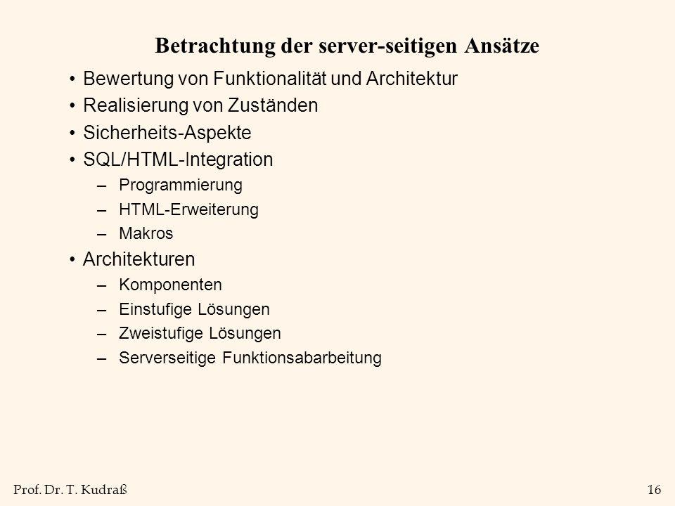 Prof. Dr. T. Kudraß16 Betrachtung der server-seitigen Ansätze Bewertung von Funktionalität und Architektur Realisierung von Zuständen Sicherheits-Aspe