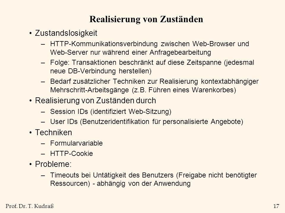 Prof. Dr. T. Kudraß17 Realisierung von Zuständen Zustandslosigkeit –HTTP-Kommunikationsverbindung zwischen Web-Browser und Web-Server nur während eine