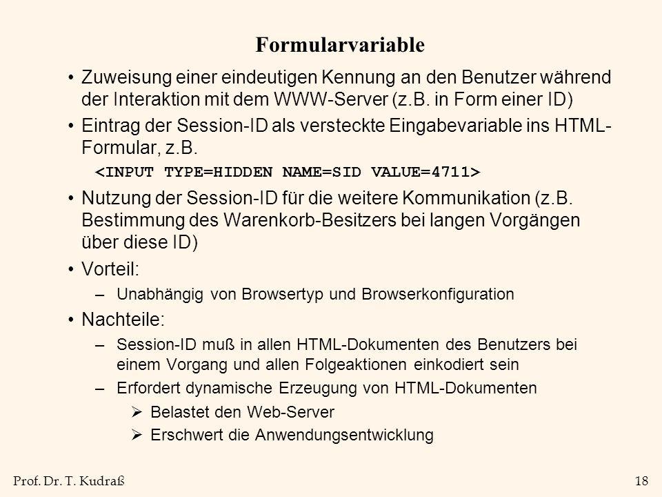 Prof. Dr. T. Kudraß18 Formularvariable Zuweisung einer eindeutigen Kennung an den Benutzer während der Interaktion mit dem WWW-Server (z.B. in Form ei