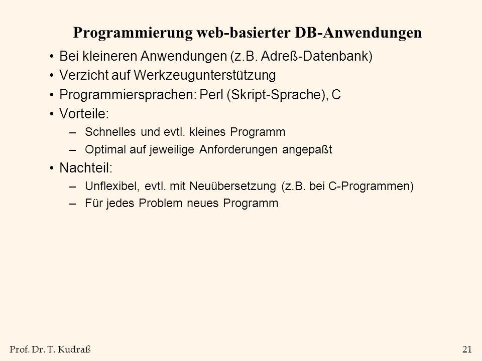 Prof. Dr. T. Kudraß21 Programmierung web-basierter DB-Anwendungen Bei kleineren Anwendungen (z.B.