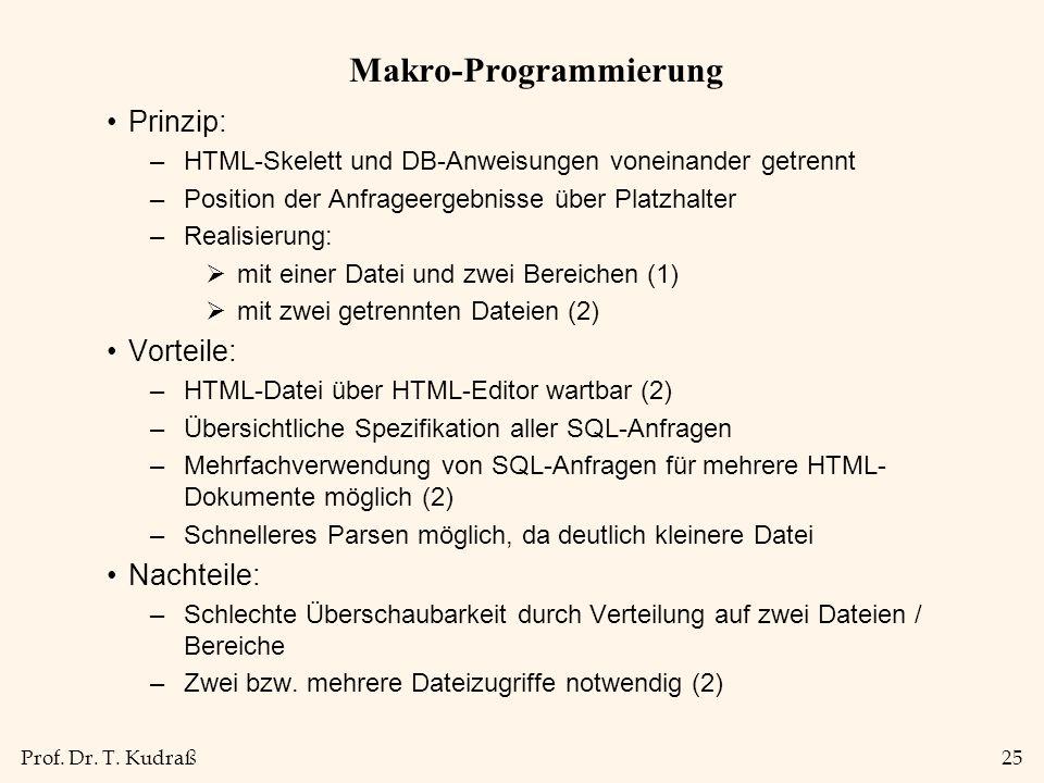 Prof. Dr. T. Kudraß25 Makro-Programmierung Prinzip: –HTML-Skelett und DB-Anweisungen voneinander getrennt –Position der Anfrageergebnisse über Platzha