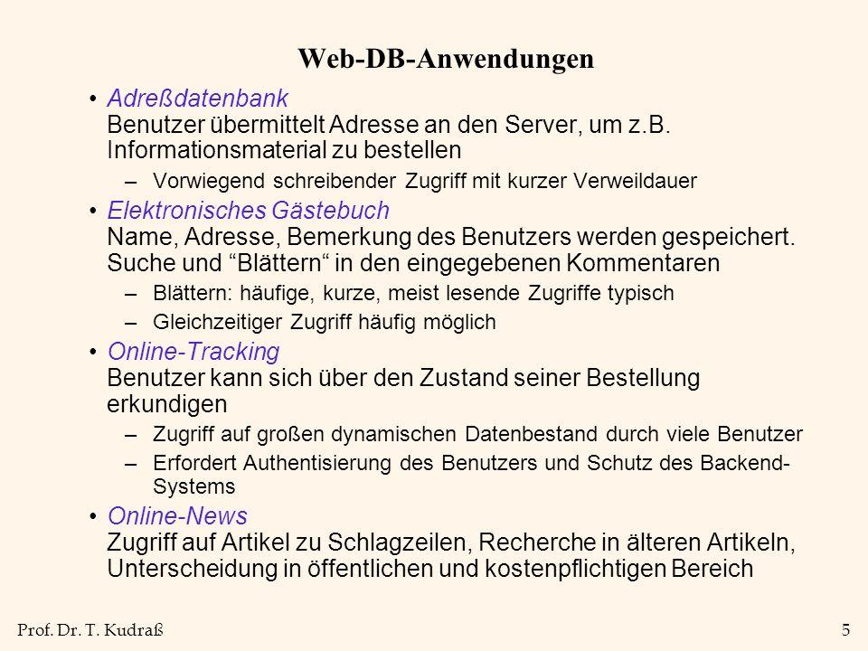 Prof. Dr. T. Kudraß5 Web-DB-Anwendungen Adreßdatenbank Benutzer übermittelt Adresse an den Server, um z.B. Informationsmaterial zu bestellen –Vorwiege