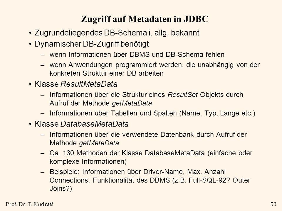 Prof. Dr. T. Kudraß50 Zugriff auf Metadaten in JDBC Zugrundeliegendes DB-Schema i.