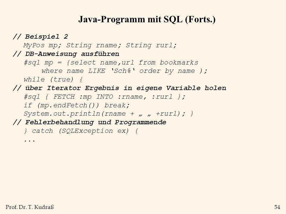Prof. Dr. T. Kudraß54 Java-Programm mit SQL (Forts.) // Beispiel 2 MyPos mp; String rname; String rurl; // DB-Anweisung ausführen #sql mp = {select na