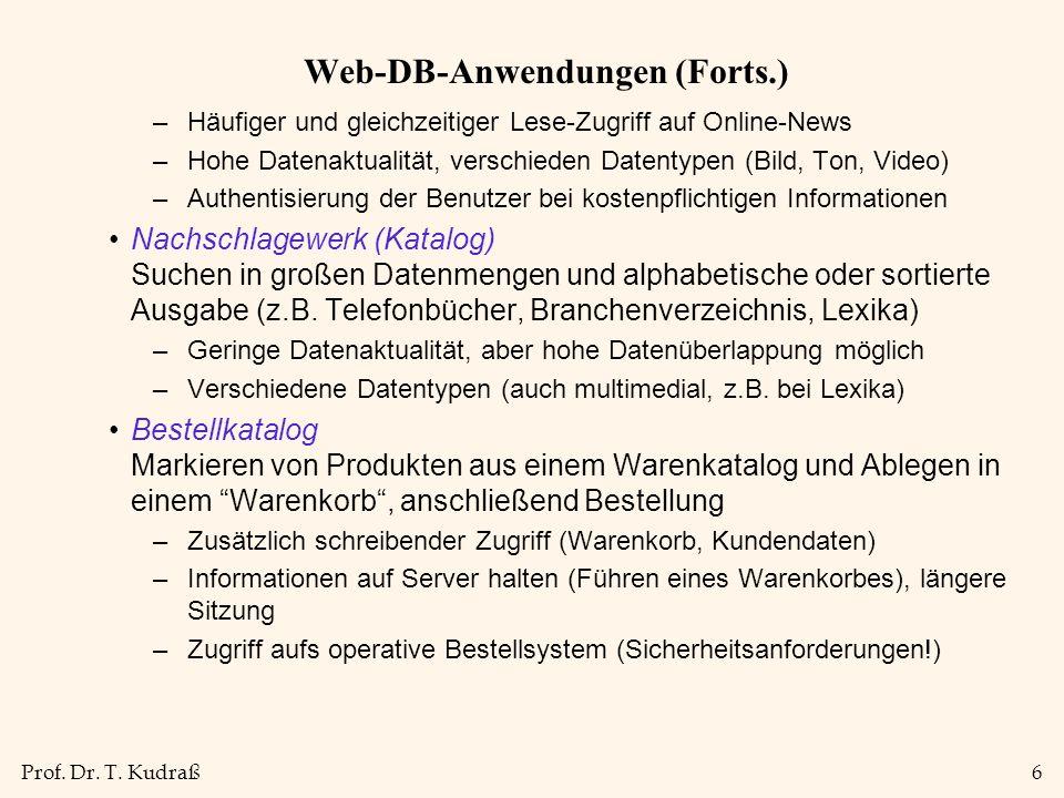 Prof. Dr. T. Kudraß6 Web-DB-Anwendungen (Forts.) –Häufiger und gleichzeitiger Lese-Zugriff auf Online-News –Hohe Datenaktualität, verschieden Datentyp