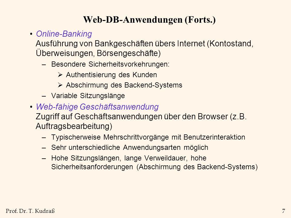 Prof. Dr. T. Kudraß7 Web-DB-Anwendungen (Forts.) Online-Banking Ausführung von Bankgeschäften übers Internet (Kontostand, Überweisungen, Börsengeschäf