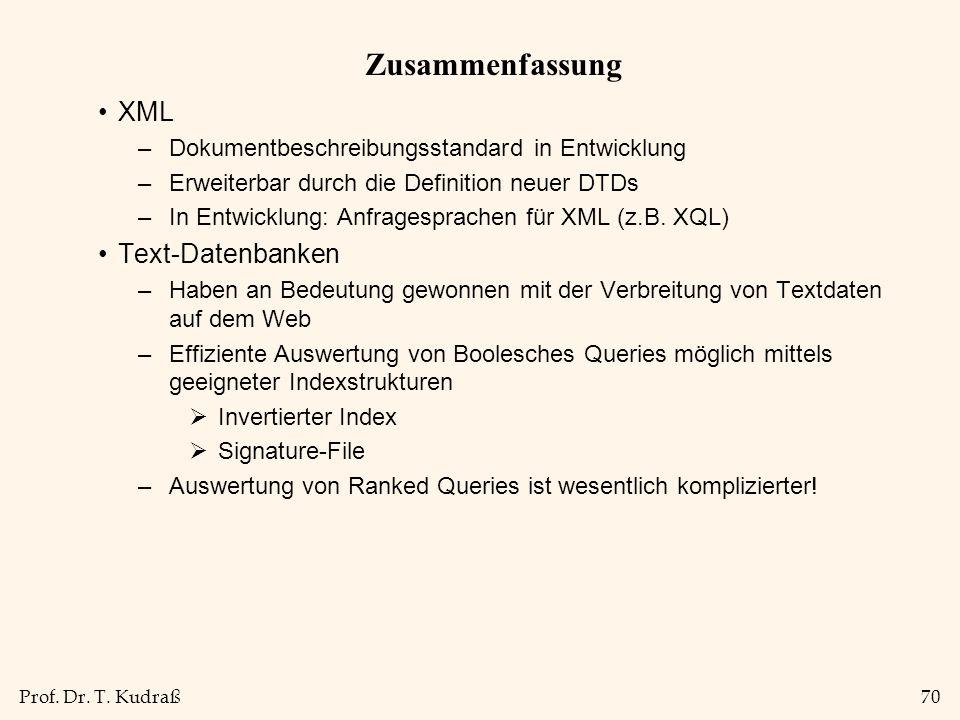 Prof. Dr. T. Kudraß70 Zusammenfassung XML –Dokumentbeschreibungsstandard in Entwicklung –Erweiterbar durch die Definition neuer DTDs –In Entwicklung: