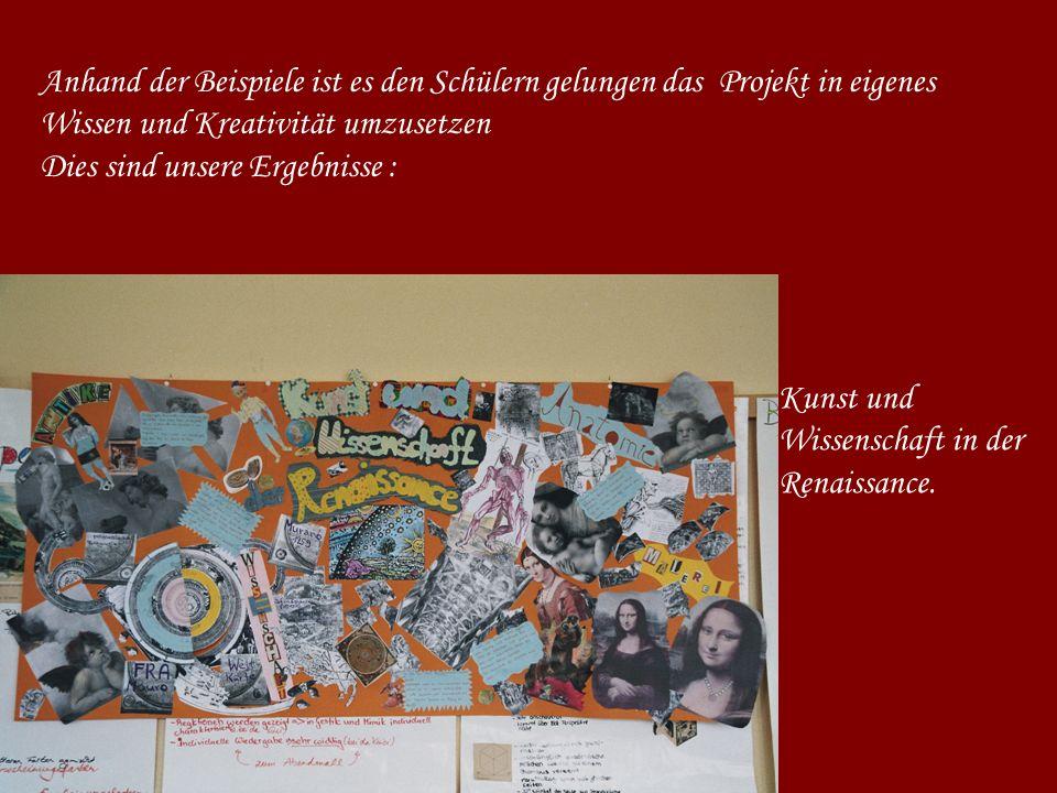 Kunst und Wissenschaft in der Renaissance. Anhand der Beispiele ist es den Schülern gelungen das Projekt in eigenes Wissen und Kreativität umzusetzen