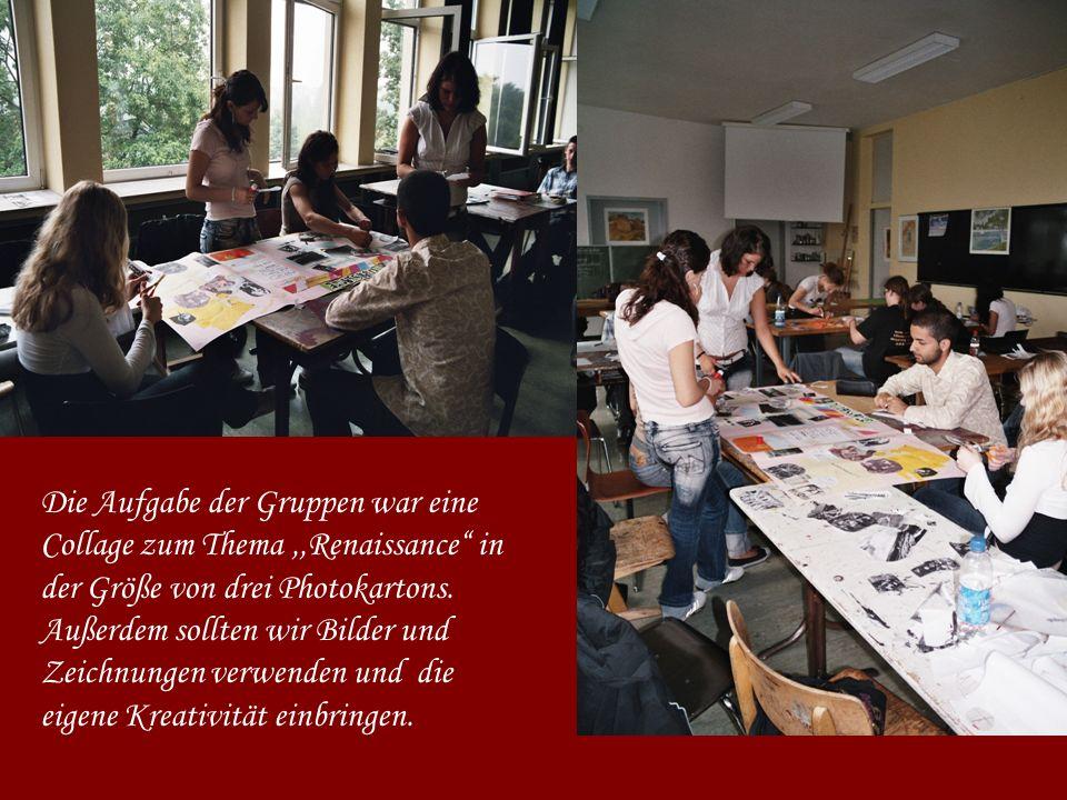 Die Aufgabe der Gruppen war eine Collage zum Thema,,Renaissance in der Größe von drei Photokartons. Außerdem sollten wir Bilder und Zeichnungen verwen