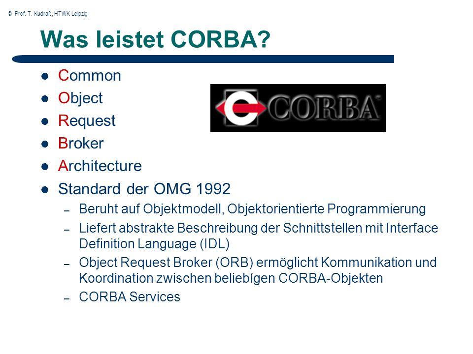 © Prof.T. Kudraß, HTWK Leipzig Was leistet CORBA.