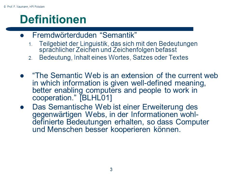 © Prof. F. Naumann, HPI Potsdam 3 Definitionen Fremdwörterduden Semantik 1. Teilgebiet der Linguistik, das sich mit den Bedeutungen sprachlicher Zeich