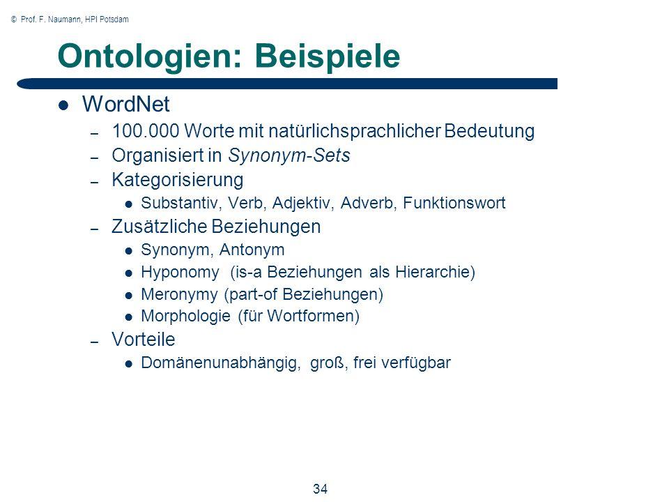 © Prof. F. Naumann, HPI Potsdam 34 Ontologien: Beispiele WordNet – 100.000 Worte mit natürlichsprachlicher Bedeutung – Organisiert in Synonym-Sets – K